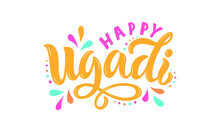 Happy Ugadi Handwritten Lettering. New Year's Day Of Hindu Calendar. Modern Brush Calligraphy For Poster, Banner, Postcard, Invitation Card. Vector Colorful Illustration Isolated On White Background.