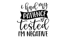 I Had My Patience Tested I'm Negative - Mothers Day Hand Lettering, Lettering For Happy Mother's Day, Ink Illustration, Modern Quotes Calligraphy, Isolated On White Background, Svg, T Shirt