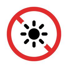 No Sun, Not Allow Sunlight Prohibited Sign Vector.