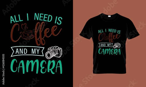 Fotografia, Obraz All I need is coffee and my camera typography t shirt