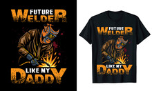 Future Welder Like My Daddy T-shirt Design Vector Illustration