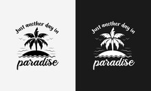 Just Another Day In Paradise ,hello Summer Calligraphy, Hand Drawn Lettering Illustration Vector