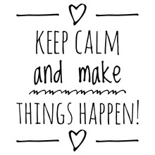 ''Keep Calm And Make Things Happen'' Motivational Quote Illustration