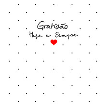 Gratitude Today And Always, In Portuguese Language. A White Background, With Black Polka Dots And A Red Heart. Draw And Text, Sublimation Design And Vector T-shirt Fashion Design.