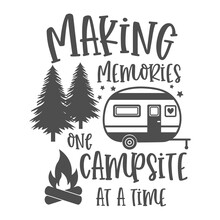 Making Memories One Campsite At A Time Motivational Slogan Inscription. Camping Vector Quotes. Illustration For Prints On T-shirts And Bags, Posters, Cards. Isolated On White Background.