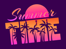 Summer Time. Text With Palm Trees On A Sunset. 80s Retro Design For Banners, Posters, Party Invitations. Retro Futuristic Sun. Synthwave And Retrowave Style. Vector Illustration