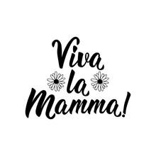 Translation From Italian: Long Live Mom. Vector Illustration. Lettering. Ink Illustration. Viva La Mamma