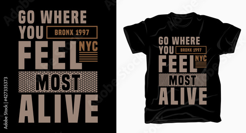 Fotografia, Obraz Go where you feel most alive typography design for t shirt