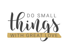 Vector Stock Illustration. Handwritten Lettering Of Do Small Things With Great Love. Template For Card, Label, Postcard, Poster, Sticker, Print Or Web Product. Objects Isolated On White Background.