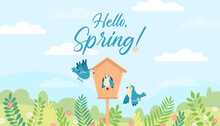 Hello Spring Positive Cartoon Illustration With Birds And Birdhouse. Vector Graphic Clip Art For Wallpaper, Print, Banner, Web Page. Sky, Clouds, Blue Birds, Forest, Plants, Flowers.