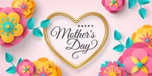 Happy Mother's Day Greeting Card Or Poster With Paper Cut Flowers And Gold Heart Frame On Bright Background. Vector Illustration. Calligraphic Message, Place For Text. Cute Sale Banner Or Gift Voucher