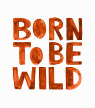 Handwritten Lettering Born To Be Wild. Funny Inspirational Saying. Watercolor Illustration, Hand-drawn Poster. Painted Letters With Texture. Nursery Poster In Sketch Style. Print Design, Sticker.