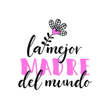 Text In Spanish - Best Mother In The World. Holidays Lettering. Ink Illustration. Postcard Design.