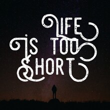 Life Is Too Short - Quotes About Life