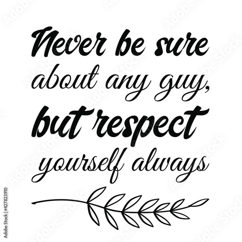 Fototapeta Never be sure about any guy, but respect yourself ALWAYS
