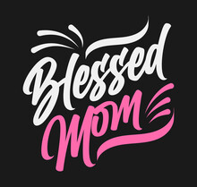 Mothers Day Tshirt Design Vector Editable File. Blessed Mom Tshirt Vector Editable Template