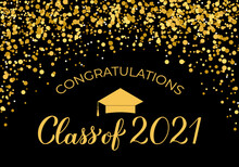 Class Of 2021 Banner. Gold Confetti Graduation Party Or Prom Decorations. Congratulations To Graduates Typography Poster. Vector Illustration