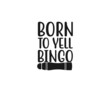 Born to yell bingo, Funny Bingo Quote,  Bingo Cutting File, Bingo shirt design vector, Bingo typography, gift for bingo player, Bingo lover svg