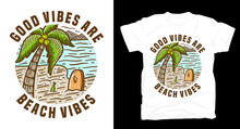 Good Vibes Are Beach Vibes Typography With Island And Palm T Shirt
