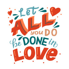 Hand Lettering And Bible Verse Let All That You Do Be Done With Love With Hearts