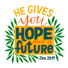 Hand Lettering Wth Bible Verse He Gives You Hope And A Future.