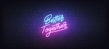 Better Together Neon Sign. Glowing Neon Lettering Better Together Template