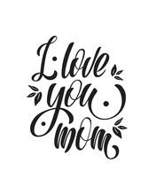 I Love You Mom. Vector Illustration, Hand Lettering