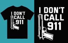 I Don't Call 911 - 2nd Amendment T Shirt Design Vector