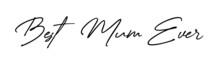"Hand Written Text Reading ""Best Mum Ever"". Mother's Day Message Vector."