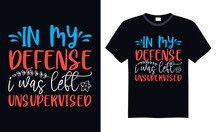In My Defense I Was Left Unsupervised - Funny T Shirts Design, Hand Drawn Lettering Phrase, Calligraphy T Shirt Design, Svg Files For Cutting Cricut And Silhouette, Card, Flyer, EPS 10