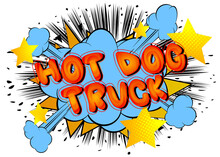 Hot Dog Truck - Comic Book Style Text. Street Food Business Related Words, Quote On Colorful Background. Poster, Banner, Template. Cartoon Vector Illustration.