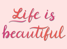 Life Is Beautiful - Vector Inspirational, Handwritten Quote. Motivation Lettering Inscription