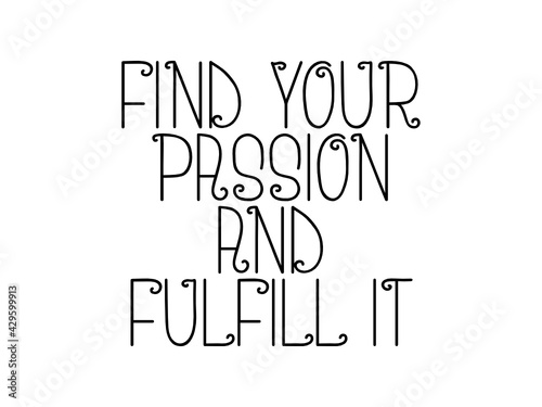 Find your passion and fulfill it motivational quote, inspirational quote about spirituality, intelligence, innovation, christianity, change, growth, women, passion, meditation, business