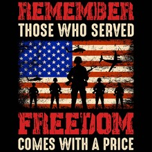 Remember Those Who Served Freedom Comes With A Price. Vector T-shirt Design