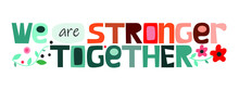 We Are Strong Together  Vector Art Colourful Letters. Confidence Building Words, Phrase For Personal Growth. T-shirts, Posters, Self Help Affirmation Inspiring Motivating Typography.