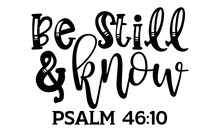 Be Still & Know Psalm 46:10 - Scripture T Shirts Design, Hand Drawn Lettering Phrase, Calligraphy T Shirt Design, Isolated On White Background, Svg Files For Cutting Cricut And Silhouette