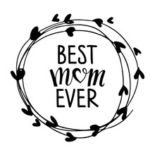 Best Mom Ever. Mother Wreath. Round Frame With Lettering. Mother's Day Typographical Design With Leaves Frame. Hand Drawn Wreath For Postcard, Invitation, Poster. Vector Black White Illustration.