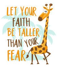 Let Your Faith Be Taller Than Your Fear- Motivational Text With Cute Cartoon Giraffe. Good For Textile Print, Poster, Card, Baby Room Decor And Other Gifts Design.