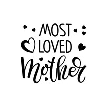 Most Loved Mother Text With Hears. Mother's Day Typography Banner. Most Loved Mother Sign Inspirational Quote, Motivational Lettering. Black White Vector For Birthday, Mothers Day Card, Invitation.