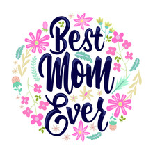The Best Mom Ever. Vector Illustration. Flower And Green. Happy Mothets Day. Spring