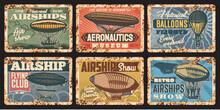 Airship And Hot Air Balloon Vintage Plates Of Vector Air Travel And Aircraft Design. Retro Hot Air Balloons, Airship, Aerostat, Dirigible Or Blimp With Basket, Gondola And Propeller Grunge Tin Plates