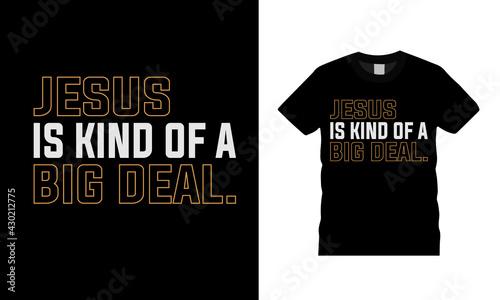 Slika na platnu Jesus Is Kind Of A Big Deal T shirt Design, vector, typography, template, appare