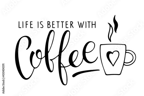 Life is better with Coffee text with coffee mug Fototapeta