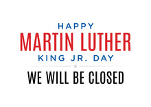 Martin Luther King Jr. Day, MLF Day, Martin Luther King Text, National Holiday, United States Holiday, Business Closure, We Will Be Closed Sign, Vector Text Typography Illustration Sign Background