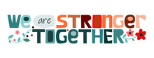 We Are Strong Together Colourful Artistic Letters. Confidence Building Words, Phrase For Personal Growth. Useful For T-shirts, Posters, Self Help Affirmation Inspiring Motivating Typography.
