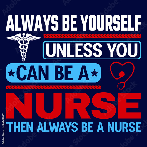 Fotomural Always be yourself unless you can be a Nurse : Birthday Vector
