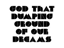 God That Dumping Ground Of Our Dreams Motivational Quote, Inspirational Quote About Luck, Work, Yourself, Jesus, Emotion, Failure, Management, Happiness, Christmas, Fitness