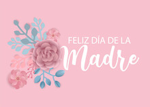 Happy Mothers Day In Spanish Language. Feliz Dia De La Madre Vector Background With Flowers. Paper Cut Style.