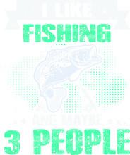 I Like Fishing And Maybe 3 People - Love Fishing - Fishing T-Shirt Design