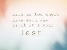 Vintage Background With A Text, Life Is Too Short So Live Each Day As If Tomorrow Never Come. Live Each Day As If It Is Your Last.